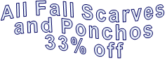 All Fall Scarves and Ponchos 33% off